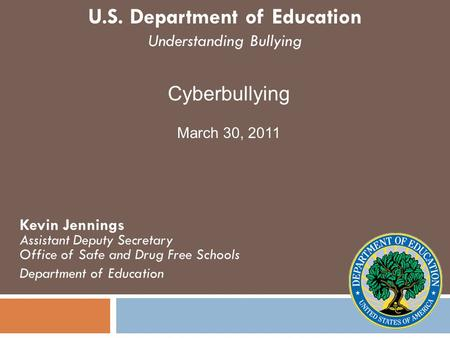 U.S. Department of Education Understanding Bullying Kevin Jennings Assistant Deputy Secretary Office of Safe and Drug Free Schools Department of Education.