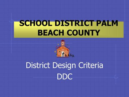 SCHOOL DISTRICT PALM BEACH COUNTY District Design Criteria DDC.