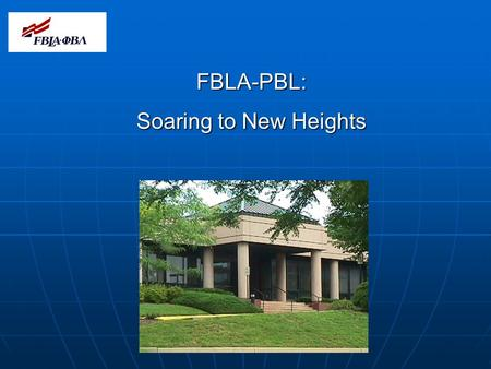 FBLA-PBL: Soaring to New Heights. Oliver Wendell Holmes once said, The great thing in this world is not so much where we stand as in which direction we.