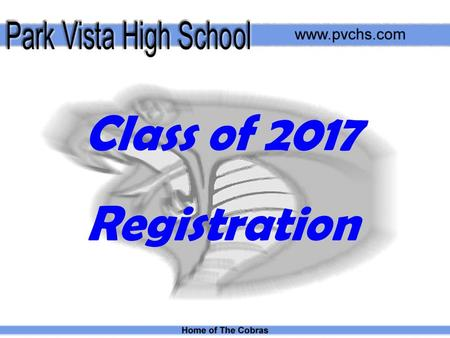 Class of 2017 Registration. Registration is Important to You! It facilitates… Proper placement in courses Fulfillment of graduation requirements Appropriate.