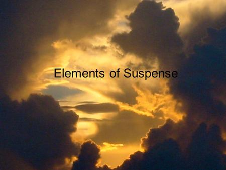 Elements of Suspense. 1. Although the visual elements of the suspense drama are the main focus, what other elements add to the development of the climax?