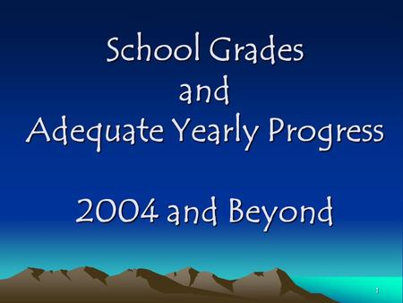 1 School Grades and Adequate Yearly Progress 2004 and Beyond.