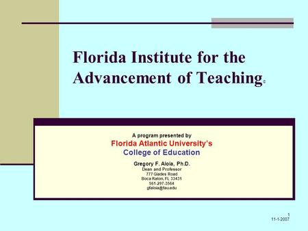 1 Florida Institute for the Advancement of Teaching © A program presented by Florida Atlantic Universitys College of Education Gregory F. Aloia, Ph.D.
