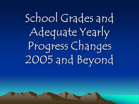 1 School Grades and Adequate Yearly Progress Changes 2005 and Beyond.
