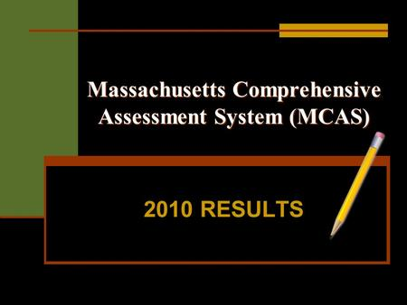 Massachusetts Comprehensive Assessment System (MCAS) 2010 RESULTS.