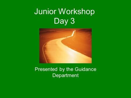 Junior Workshop Day 3 Presented by the Guidance Department.