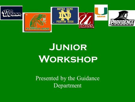 Presented by the Guidance Department Junior Workshop.
