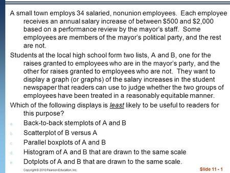 Copyright © 2010 Pearson Education, Inc. Slide 11 - 1 A small town employs 34 salaried, nonunion employees. Each employee receives an annual salary increase.