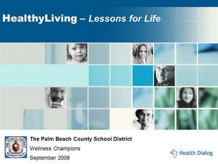 HealthyLiving – Lessons for Life The Palm Beach County School District Wellness Champions September 2008.