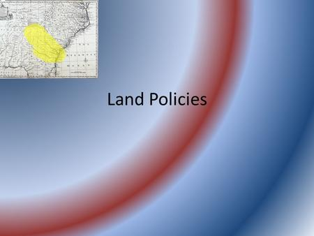 Land Policies. Do Now What if I gave you 1000 acres of land? Would you move? What would you be willing to do to get it?