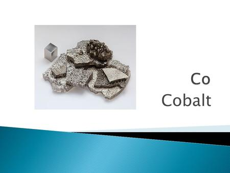 Cobalt. Atomic Number- 27 Atomic Mass-58.933195 26 isotopes Group: Metals.