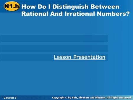 Course 3 4-7 The Real Numbers N1.h How Do I Distinguish Between Rational And Irrational Numbers? Course 3 Lesson Presentation Lesson Presentation.
