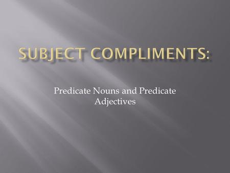 Predicate Nouns and Predicate Adjectives. Instructions: 1) Find all prepositional phrases and mark them out completely. (Words like in, around, for, with,
