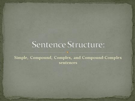Simple, Compound, Complex, and Compound-Complex sentences