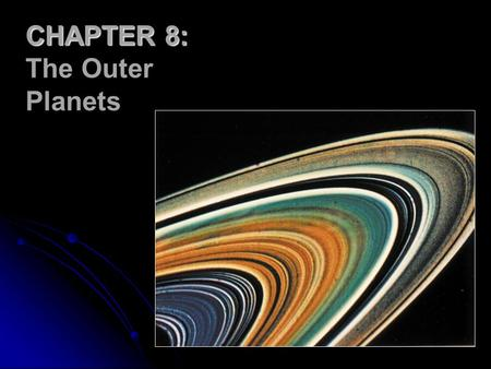 CHAPTER 8: The Outer Planets. WHAT DO YOU THINK? Is Jupiter a failed star? What is Jupiters Great Red Spot? Does Jupiter have continents and oceans? Is.