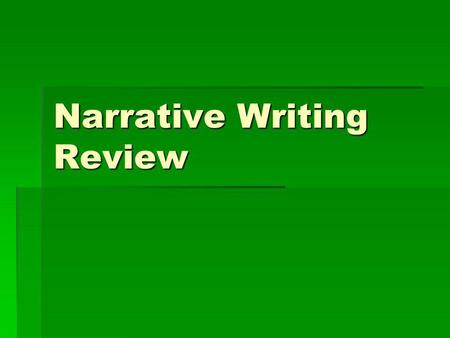 Narrative Writing Review. What is a Narrative? When you take the Grade 5 Writing Assessment, one type of prompt you could receive is a narrative prompt.