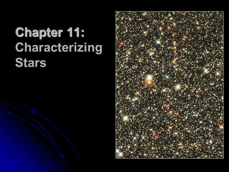 Chapter 11: Chapter 11: Characterizing Stars. How near is the closest star other than the Sun? How near is the closest star other than the Sun? Is the.