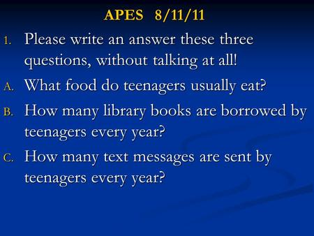 Please write an answer these three questions, without talking at all!
