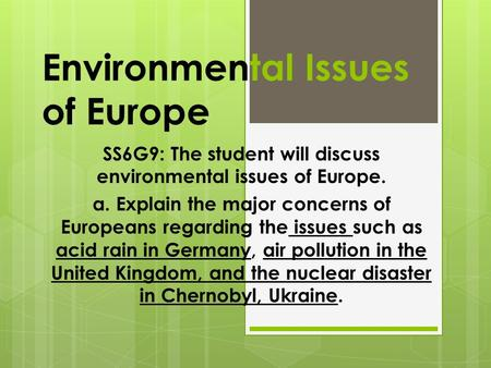 Environmental Issues of Europe SS6G9: The student will discuss environmental issues of Europe. a. Explain the major concerns of Europeans regarding the.