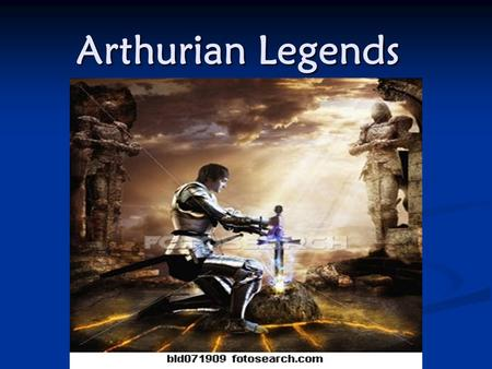 Arthurian Legends Takes place in Great Britain Takes place in Great Britain Fictional Legends with many different versions Fictional Legends with many.