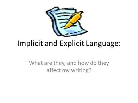Implicit and Explicit Language: What are they, and how do they affect my writing?