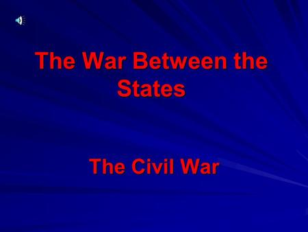 The War Between the States The Civil War The North The Northern states were very industrial. In other words, there were MANY factories and plants in.