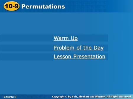 10-9 Permutations Course 3 Warm Up Warm Up Problem of the Day Problem of the Day Lesson Presentation Lesson Presentation.