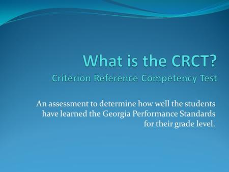 An assessment to determine how well the students have learned the Georgia Performance Standards for their grade level.