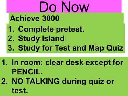Do Now 1.Complete pretest. 2.Study Island 3.Study for Test and Map Quiz Achieve 3000 1.In room: clear desk except for PENCIL. 2.NO TALKING during quiz.