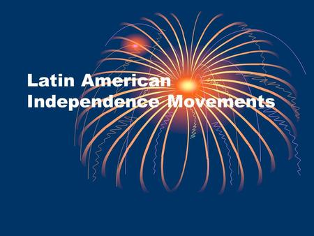Latin American Independence Movements. Influences on Latin American Nationalism Enlightenment Ideas Government that works for the people American Revolution.
