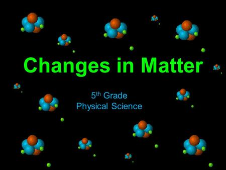 Changes in Matter 5 th Grade Physical Science. S5P1. Students will verify that an object is the sum of its parts. a. Demonstrate that the mass of an object.