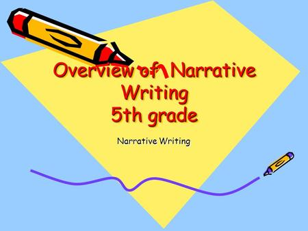 Overview of Narrative Writing 5th grade Narrative Writing.