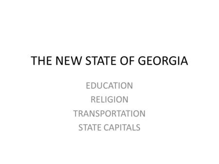 THE NEW STATE OF GEORGIA EDUCATION RELIGION TRANSPORTATION STATE CAPITALS.
