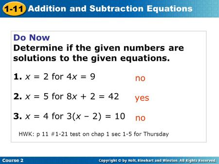 Course 2 1-11 Addition and Subtraction Equations Do Now Determine if the given numbers are solutions to the given equations. 1. x = 2 for 4x = 9 2. x =