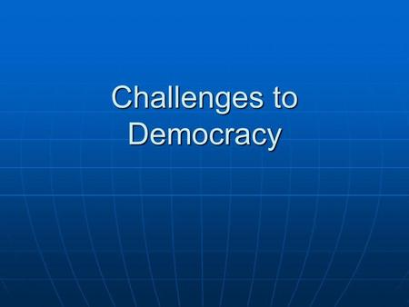 Challenges to Democracy. Economics Large numbers of people are poor. Large numbers of people are poor. The wealthy might also believe democracy threatens.