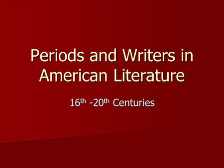 Periods and Writers in American Literature 16 th -20 th Centuries.