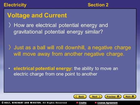 ElectricitySection 2 Voltage and Current How are electrical potential energy and gravitational potential energy similar? Just as a ball will roll downhill,