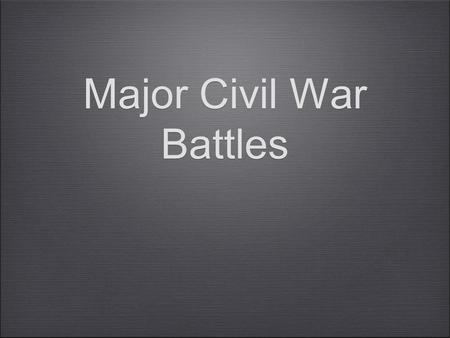 Major Civil War Battles. Objective By the end of the lesson, SWBAT identify the major battles of the Civil War.