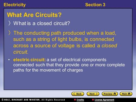 ElectricitySection 3 What Are Circuits? What is a closed circuit? The conducting path produced when a load, such as a string of light bulbs, is connected.