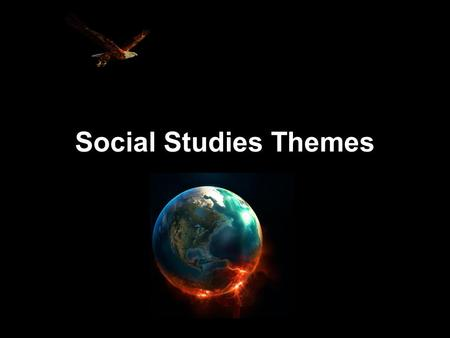 Social Studies Themes. 6 th Grade Conflict & Change Culture Government Human Environmental Interaction Movement/ Migration Economics Geography History.