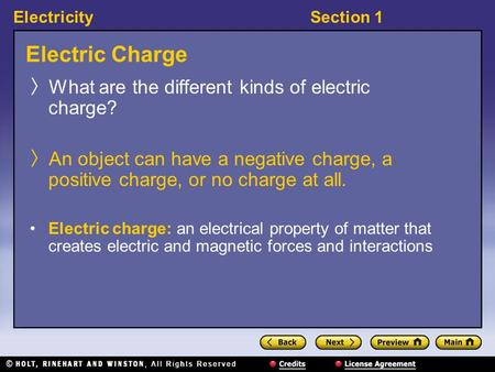 ElectricitySection 1 Electric Charge What are the different kinds of electric charge? An object can have a negative charge, a positive charge, or no charge.