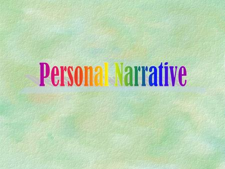 §A narrative is a story about a personal memory. What is a Personal Narrative?