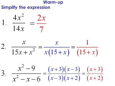 Simplify the expression Warm-up. How do you multiply fractions?