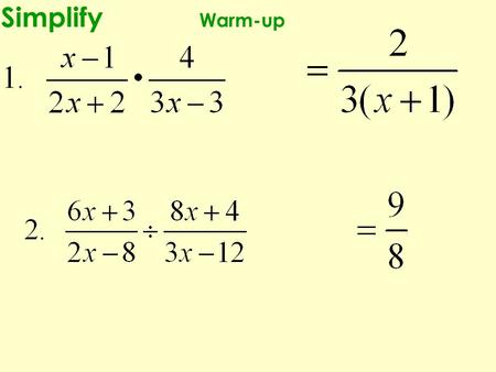 Simplify Warm-up. Compare and Contrast Notes - Adding and Subtracting with LIKE Denominators When you are adding or subtracting rational expressions….