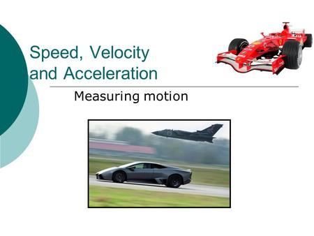 Speed, Velocity and Acceleration Measuring motion.