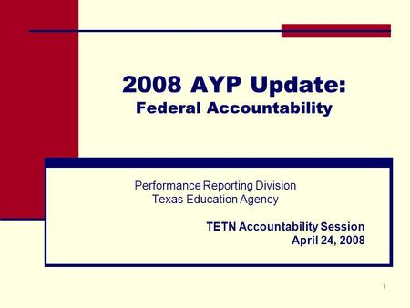1 2008 AYP Update: Federal Accountability Performance Reporting Division Texas Education Agency TETN Accountability Session April 24, 2008.
