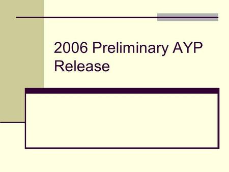 2006 Preliminary AYP Release. Overview 1. State Summary Results 2. Update of Preliminary AYP Data 3. Schedule for Appeals and Final Release 4. Overview.