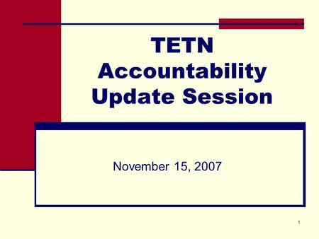 1 TETN Accountability Update Session November 15, 2007.