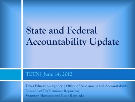 TETN| June 14, 2012 Texas Education Agency | Office of Assessment and Accountability Division of Performance Reporting Shannon Housson and Ester Regalado.