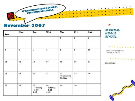 November 2007 SPARKMAN MIDDLE SCHOOL TUTORING SCHEDULE SPARKMAN MIDDLE SCHOOL 256-852-0112 2697 CARTERS GIN RD TONEY, AL 35773 Sun MonTueWedThuFriSat 123.
